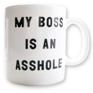 Your an asshole boss